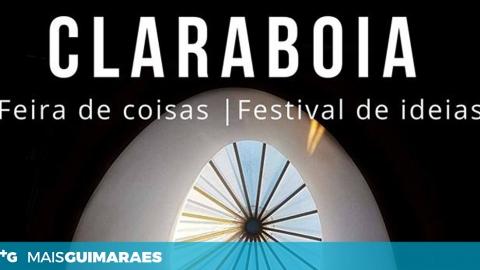 FESTIVAL DE IDEIAS CLARABOIA HOJE EM GUIMARÃES